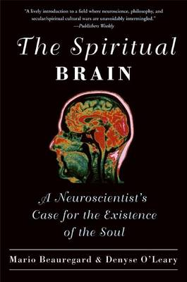 The Spiritual Brain: A Neuroscientist's Case for the Existence of the Soul (BOK)