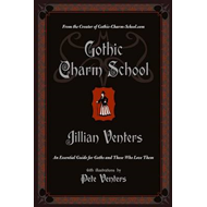 Gothic Charm School: An Essential Guide for Goths and Those Who Love Them (BOK)