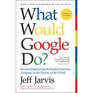 What Would Google Do?: Reverse Engineering the Fastest Growing Company in the History of the World (BOK)