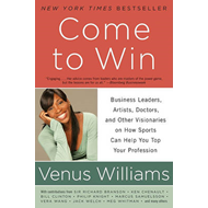 Come to Win: Business Leaders, Artists, Doctors, and Other Visionaries on How Sports Can Help You To (BOK)