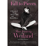 Fall to Pieces: A Memoir of Drugs, Rock 'n' Roll, and Mental Illness (BOK)