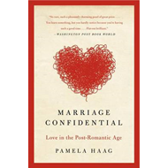 Marriage Confidential: Love in the Post-Romantic Age (BOK)