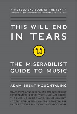 This Will End in Tears: The Miserabilist Guide to Music (BOK)