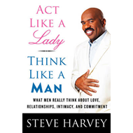Act Like a Lady, Think Like a Man: What Men Really Think About Love, Relationships, Intimacy, and Commitment (BOK)
