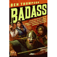 Badass: A Relentless Onslaught of the Toughest Warlords, Vikings, Samurai, Pirates, Gunfighters, and (BOK)