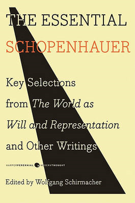 The Essential Schopenhauer: Key Selections from the World as Will and Representation and Other Works (BOK)