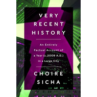 Very Recent History: An Entirely Factual Account of a Year (c.2009 A.D.) in a Large City (BOK)