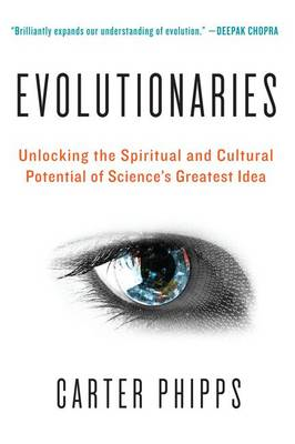 Evolutionaries: Unlocking the Spiritual and Cultural Potential of Science's Greatest Idea (BOK)