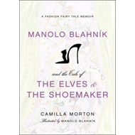 Manolo Blahnik and the Tale of the Elves and the Shoemaker: A Fashion Fairy Tale Memoir (BOK)