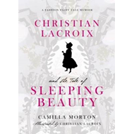 Christian Lacroix and the Tale of Sleeping Beauty: A Fashion Fairytale Memoir (BOK)