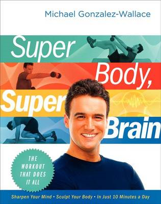 Super Body, Super Brain: The Workout That Does it All (BOK)