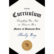 The Curriculum: Everything You Need to Know to be a Master of Business Arts (BOK)