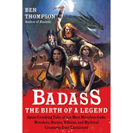 Badass: The Birth of a Legend: Spine-Crushing Tales of the Most Merciless Gods, Monsters, Heroes, Vi (BOK)