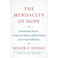 The Mendacity of Hope: Presidential Power, Corporate Money, and the Politics of Corrupt Influence (BOK)