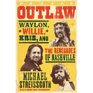 Outlaw: Waylon, Willie, Kris, and the Outlaws of Nashville (BOK)