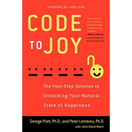 Code to Joy: The Four-Step Solution to Unlocking Your Natural State of Happiness (BOK)