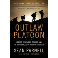 Outlaw Platoon: Heroes, Renegades, Infidels, and the Brotherhood of War in Afghanistan (BOK)