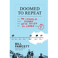 Doomed to Repeat: The Lessons of History We've Failed to Learn (BOK)