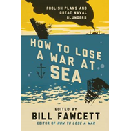 How to Lose a War at Sea (BOK)