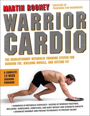 Warrior Cardio: The Revolutionary Metabolic Training System for Burning Fat, Building Muscle, and Ge (BOK)