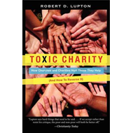 Toxic Charity: How Churches and Charities Hurt Those They Help (and How to Reverse It) (BOK)