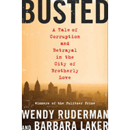 Busted: A Tale of Corruption and Betrayal in the City of Brotherly Love (BOK)