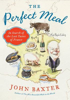 The Perfect Meal: In Search of the Lost Tastes of France (BOK)