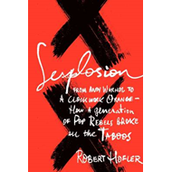 Sexplosion: From Andy Warhol to a Clockwork Orange- How a Generation of Pop Rebels Broke All the Tab (BOK)