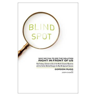 Blind Spot: Why We Fail to See the Solution Right in Front of Us: How Finding a Solution to One of t (BOK)