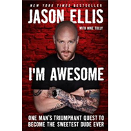 I'm Awesome: One Man's Triumphant Quest to Become the Sweetest Dude Ever (BOK)