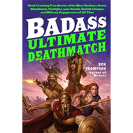 Badass: Ultimate Deathmatch: Skull-Crushing True Stories of the Most Hardcore Duels, Showdowns, Fist (BOK)