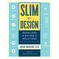 Slim by Design: Mindless Eating Solutions for Everyday Life (BOK)