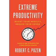 Extreme Productivity: Boost Your Results, Reduce Your Hours (BOK)