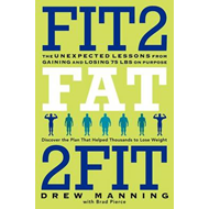 Fit2fat2fit: The Unexpected Lessons from Gaining and Losing 75 Lbs on Purpose (BOK)