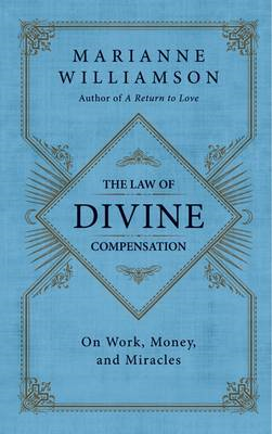 The Law of Divine Compensation: On Work, Money, and Miracles (BOK)
