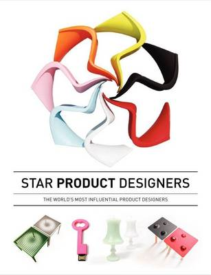 Star Product Designers: Prototypes, Products, and Sketches from the World's Top Designers (BOK)