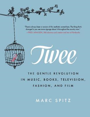 Twee: The Gentle Revolution in Music, Books, Television, Fashion and Film (BOK)