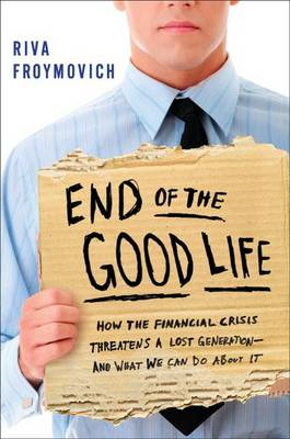 The End of the Good Life: How the Financial Crisis Threatens a Lost Generation--and What We Can Do A (BOK)