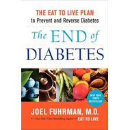 The End of Diabetes: The Eat to Live Plan to Prevent and Reverse Diabetes (BOK)