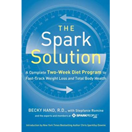 The Spark Solution: A Complete Two-Week Diet Program to Fast-Track Weight Loss and Total Body Health (BOK)