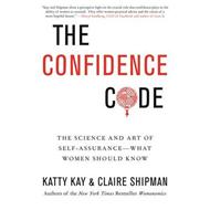 The Confidence Code: The Science and Art of Self-Assurance---What Women Should Know (BOK)