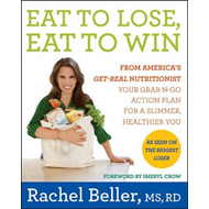 Rachel Beller's Eat to Lose, Eat to Win: Your Grab-n-Go Action Plan for a Slimmer, Healthier You (BOK)