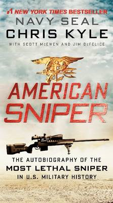 American Sniper: The Autobiography of Seal Chief Chris Kyle (USN, 1999-2009), the Most Lethal Sniper in U.S. Military History (BOK)