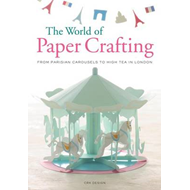 The World of Paper Crafting: From Parisian Carousels to High Tea in London (BOK)
