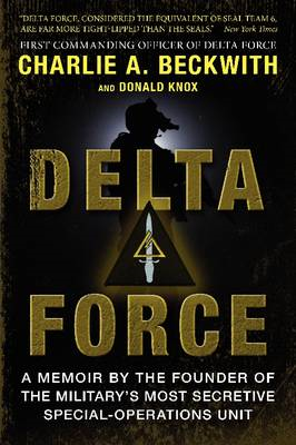 Delta Force: A Memoir by the Founder of the Military's Most Secretive Special-Operations Unit (BOK)