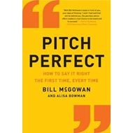 Pitch Perfect: How to Say it Right the First Time, Every Time (BOK)