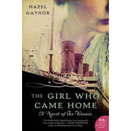 The Girl Who Came Home: A Novel of the Titanic (BOK)