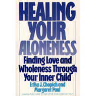 Healing Your Aloneness: Finding Love and Wholeness Through Your Inner Child (BOK)