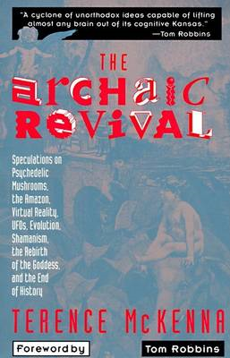 The Archaic Revival: Speculations on Psychedelic Mushrooms, the Amazon, Virtual Reality, UFOs, Evolu (BOK)