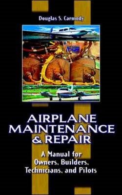 Airplane Maintenance and Repair: A Manual for Owners, Builders, Technicians, and Pilots (BOK)